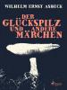Wilhelm Ernst Asbeck: Der Glückspilz und andere Märchen