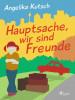 Angelika Kutsch: Hauptsache, wir sind Freunde
