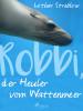 Lothar Streblow: Robbi, der Heuler vom Wattenmeer